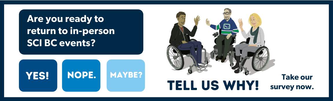 an illustrated graphic of a few people in wheelchairs talking. The title says, Are you ready to return to in-person SCI BC events? Tell us why.